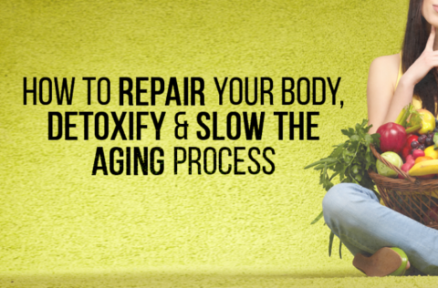 How To Repair Your Body, Detoxify & Slow The Aging Process