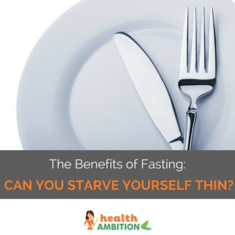 Benefits of Fasting: Can You Starve Yourself Thin?